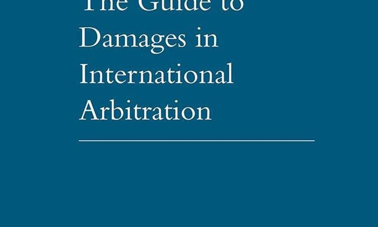The Guide to Damages in International Arbitration - Fourth Edition