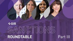 GIR sanctions roundtable transcript: Part III